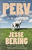 Perv: The Sexual Deviant in All of Us by Jesse Bering (2014-10-07) - Jesse Bering