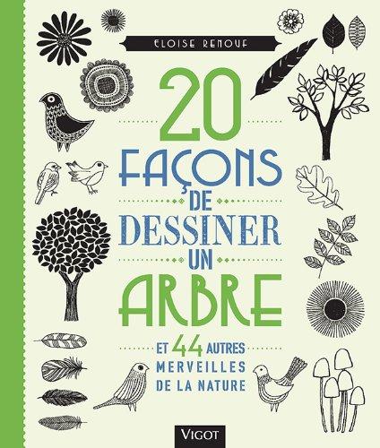 20 façons de dessiner un arbre et 44 autres merveilles de la nature par Eloise Renouf