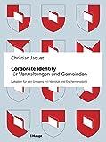 Corporate Identity für Verwaltungen und Gemeinden: Ein Ratgeber für den Umgang mit Identität und Erscheinungsbild