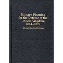 Military Planning for the Defense of the United Kingdom, 1814-1870 (Contributions in Military Studies) by Michael Stephen Partridge (1989-10-25)