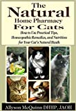 The Natural  Natural Home Pharmacy  for Cats: How to Use Practical Tips, Homeopathic Remedies, and Nutrition for Your Cat's Natural Heath