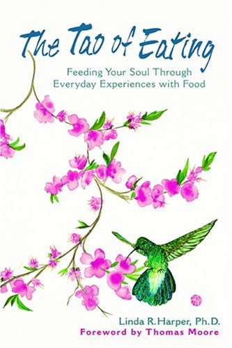 The Tao Of Eating Feeding Your Soul Through Everyday Experiences With Food