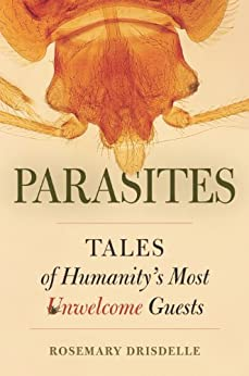 Parasites: Tales Of Humanity's Most Unwelcome Guests por Rosemary Drisdelle epub