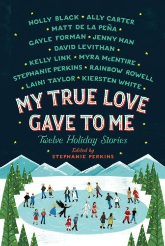 My True Love Gave to Me: Twelve Holiday Stories por Stephanie Perkins