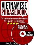 Vietnamese Phrasebook: The Ultimate Vietnamese Phrasebook for Travelers and Beginners (Audio Included)