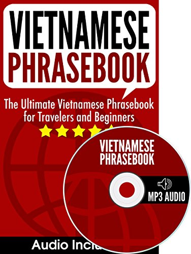 Vietnamese Phrasebook: The Ultimate Vietnamese Phrasebook for Travelers and Beginners (Audio Included) (English Edition)
