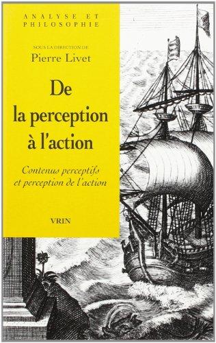 De la perception à l'action : contenus perceptifs et perception de l'action par Pierre Livet