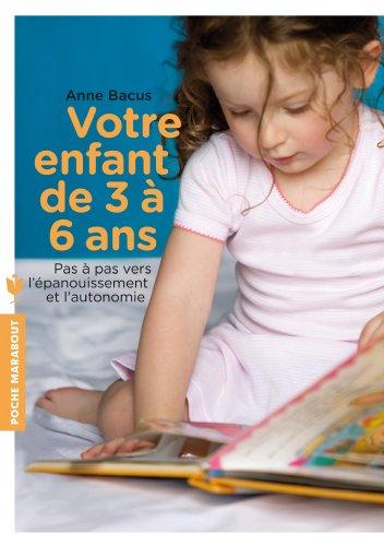 Votre enfant de 3 à 6 ans: Pas à pas vers l'épanouissement et l'autonomie
