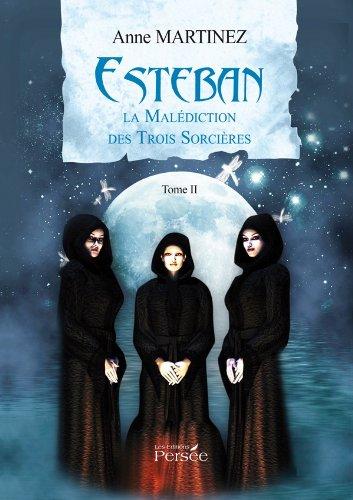 ESTEBAN LA MALEDICTION DES TROIS SORCIERES TOME II