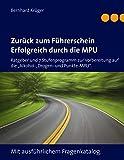 """Zurück zum Führerschein/Erfolgreich durch die MPU: Ratgeber und 7 Stufenprogramm zur Vorbereitung auf die """"Alkohol-, Drogen- und Punkte-MPU"""". Mit ausführlichem Fragenkatalog."""
