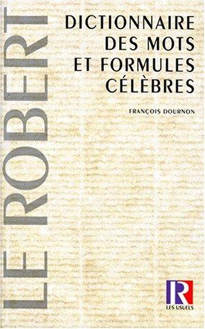 Dictionnaire des mots et formules célèbres par François Dournon