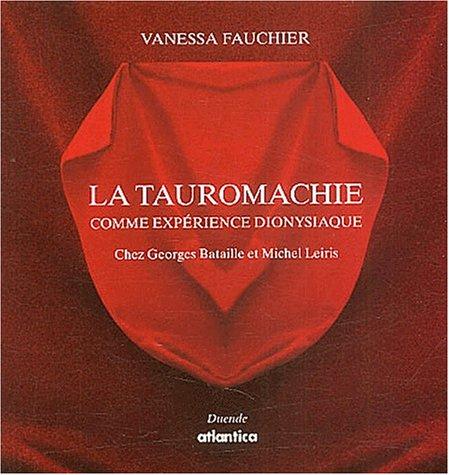 La Tauromachie comme expérience dionysiaque chez Georges Bataille et Michel Leiris par Vanessa Fauchier