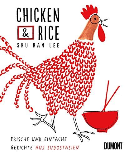 Chicken & Rice: Frische und einfache Gerichte aus Südostasien