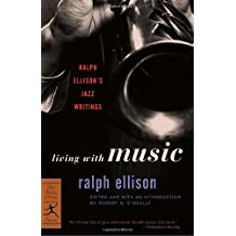 Living with Music: Ralph Ellison's Jazz Writings (Modern Library Classics)