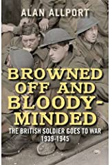 Browned Off and Bloody-Minded: The British Soldier Goes to War 1939-1945 Paperback