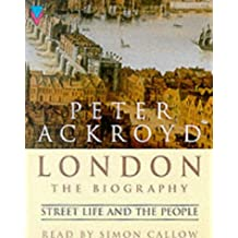 London - Street Life and the People (London a Biography)