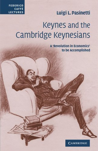 Keynes and the Cambridge Keynesians: A 'Revolution in Economics' to be Accomplished (Federico Caff??? Lectures) by Luigi L. Pasinetti (2009-01-29)