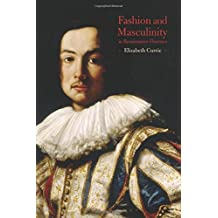 Fashion and Masculinity in Renaissance Florence by Elizabeth Currie (2016-07-28)