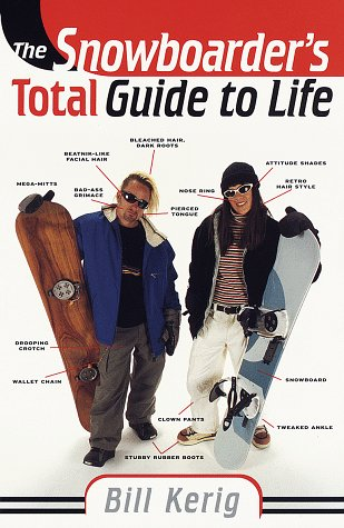 The Snowboarder's Total Guide to Life por Bill Kerig