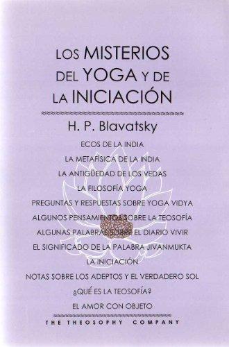 Los misterios del Yoga y de la Iniciacion/The Misteries of Yoga and the Initiation por Helena Petrovna Blavatsky