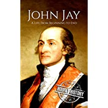 John Jay: A Life From Beginning to End (English Edition)