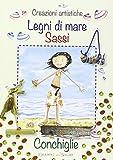 Scarica Libro Creazioni artistiche legni di mare sassi e conchiglie (PDF,EPUB,MOBI) Online Italiano Gratis