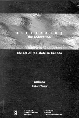 Stretching the Federation: The Art of the State in Canada (Queen's Policy Studies Series) por Robert A. Young