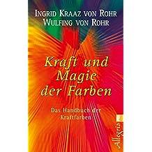 Kraft und Magie der Farben: Das Handbuch der Kraftfarben