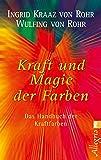 Kraft und Magie der Farben: Das Handbuch der Kraftfarben - Ingrid Kraaz von Rohr, Wulfing von Rohr