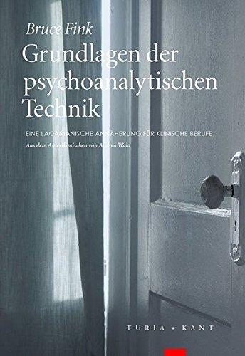 Grundlagen der psychoanalytischen Technik: Eine lacanianische Annäherung für klinische Berufe