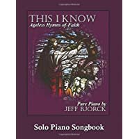 This I Know - Ageless Hymns of Faith: Solo Piano Songbook: Volume 4