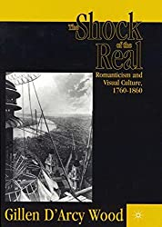 The Shock of the Real: Romanticism and Visual Culture, 1760-1860