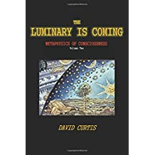 The Luminary is Coming: Metaphysics of Consciousness: Volume 2