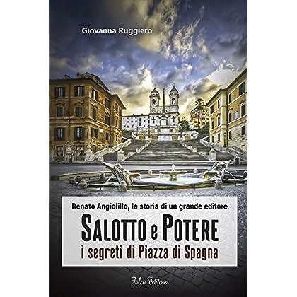 Salotto E Potere: I Segreti Di Piazza Di Spagna