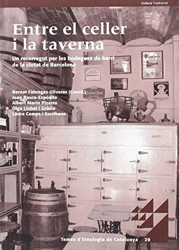 Entre el celler i la taverna.: Un recorregut per les bodegues de barri de la ciutat de Barcelona (Temes d'Etnologia de Catalunya)