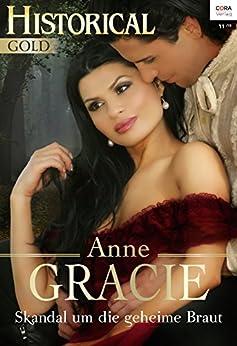 Skandal um die geheime Braut (Historical Gold 293) von [Gracie, Anna]