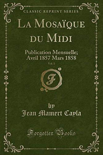 La Mosaïque du Midi, Vol. 1: Publication Mensuelle; Avril 1857 Mars 1858 (Classic Reprint)