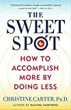 The Sweet Spot: How to Accomplish More by Doing Less