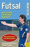 Futsal: Das offizielle FIFA-Futsal-Regelwerk mit Kommentaren und Hintergründen