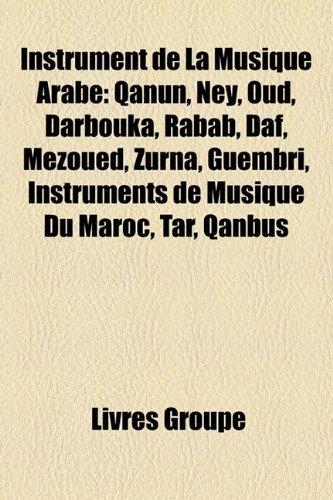 Instrument de La Musique Arabe: Qanun, Ney, Oud, Darbouka, Rabab, Daf, Mezoued, Zurna, Guembri, Instruments de Musique Du Maroc, Tar, Qanbus