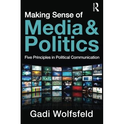 Making Sense of Media and Politics: Five Principles in Political Communication by Gadi Wolfsfeld(2011-02-12)