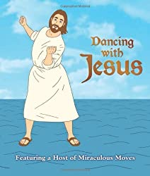Dancing with Jesus: Featuring a Host of Miraculous Moves by Sam Stall (2012-10-09)