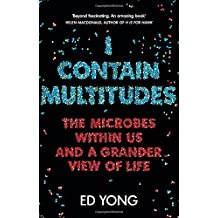 I Contain Multitudes: The Microbes Within Us and a Grander View of Life