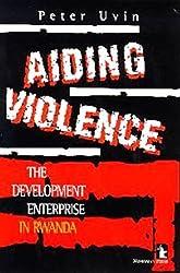 Aiding Violence: The Development Enterprise in Rwanda by Peter Uvin (1998-09-04)