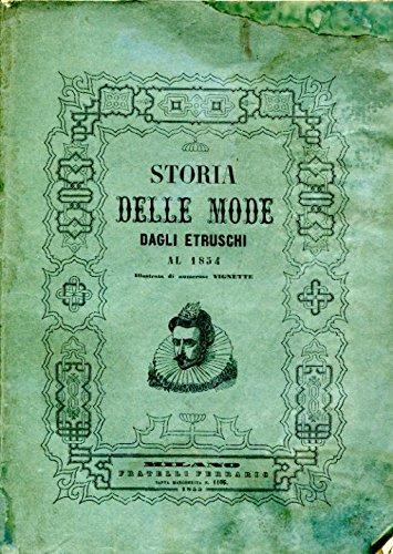 Storia delle mode dagli etruschi fino al 1853 illustrata da 200 e più figure