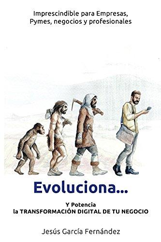 Evoluciona...: Y potencia la TRANSFORMACION DIGITAL DE TU NEGOCIO (Spanish Edition)