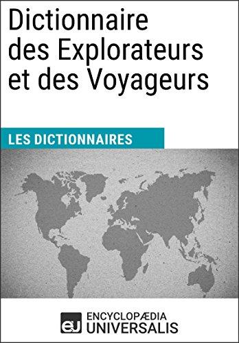Dictionnaire des Explorateurs et des Voyageurs: (Les Dictionnaires d'Universalis) (French Edition)
