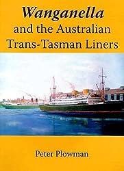 Wanganella and the Australian Trans-Tasman Liners by Peter Plowman (2009-04-01)