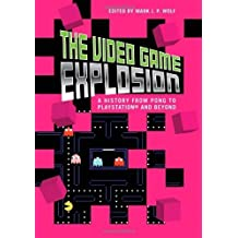 The Video Game Explosion: A History from PONG to PlayStation and Beyond (2007-11-30)