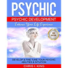 Psychic: Psychic Development – Enhance Your Life Experience: Develop & Fine Tune Your Psychic Abilities & Intuition. (Mind reading, Aura, Telepathy) (English Edition)